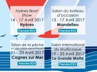 Hyères Boat Show 2017, Salon du bateau d'occasion 2017 de Mandelieu, Salon de la Pêche et des Loisirs Aquatiques de Cagnes sur Mer 2017, Salon du multicoque de La Grande Motte 2017