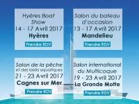 Salon du bateau d'occasion de Mandelieu 2017 , Hyères Boat Show 2017, Salon de la Pêche et des Loisirs Aquatiques 2017 de Cagnes sur Mer, Salon du multicoque 2017 de La Grande Motte